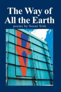 The Way of All the Earth: Poems by Susan Sink